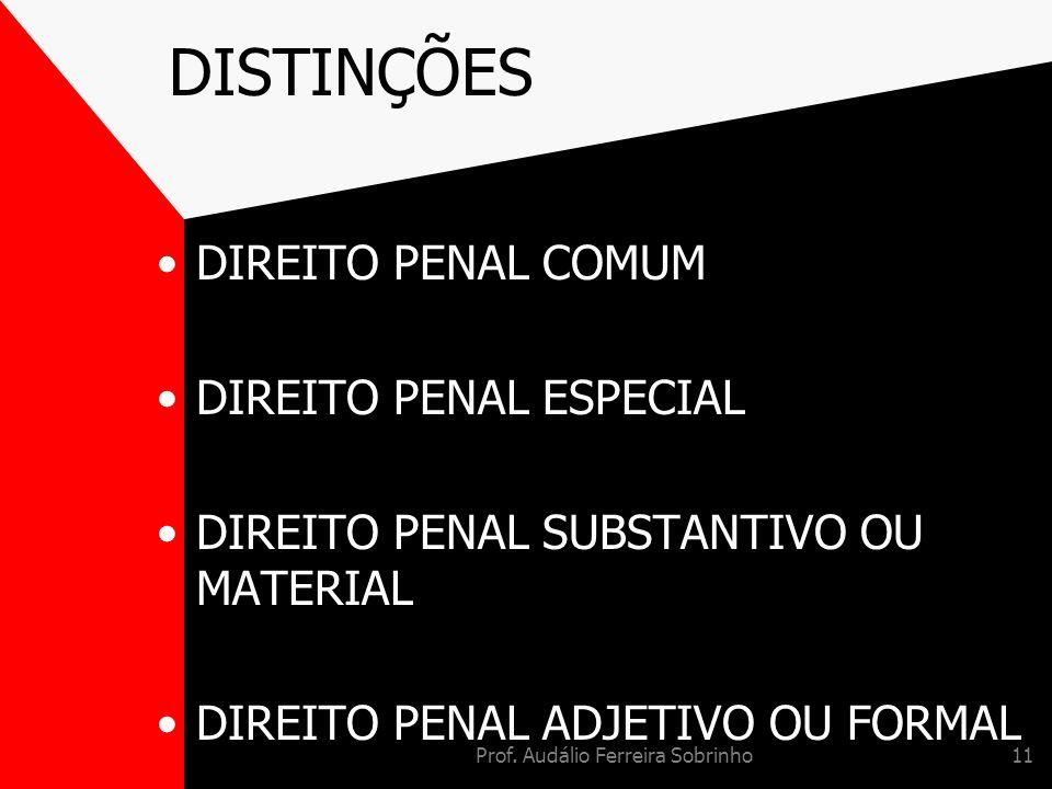 Prof. Audálio Ferreira Sobrinho11 DISTINÇÕES DIREITO PENAL COMUM DIREITO PENAL ESPECIAL DIREITO PENAL SUBSTANTIVO OU MATERIAL DIREITO PENAL ADJETIVO O