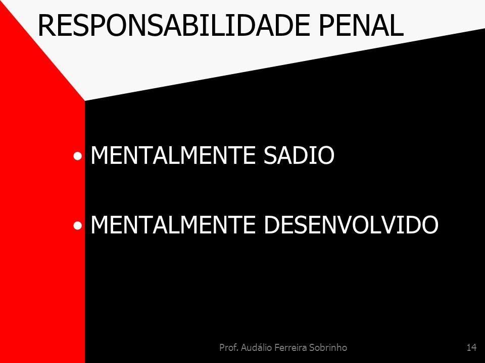 Prof. Audálio Ferreira Sobrinho14 RESPONSABILIDADE PENAL MENTALMENTE SADIO MENTALMENTE DESENVOLVIDO