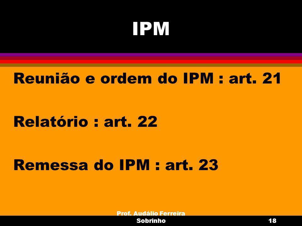 Prof.Audálio Ferreira Sobrinho19 IPM Proib. de arquivamento : art.