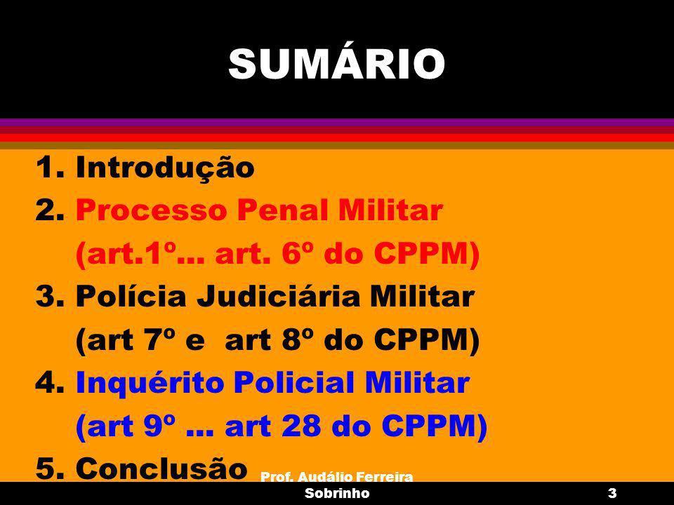 Prof.Audálio Ferreira Sobrinho4 Fontes de Direito Judiciário Militar (art.