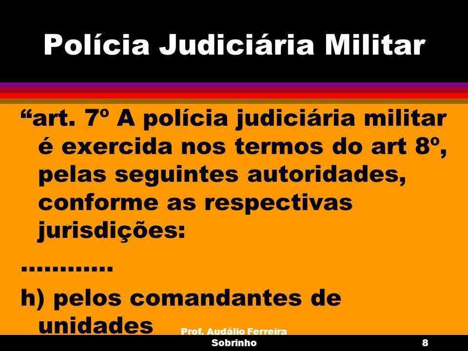 Prof.Audálio Ferreira Sobrinho9 Competência da Polícia Judiciária Militar art.