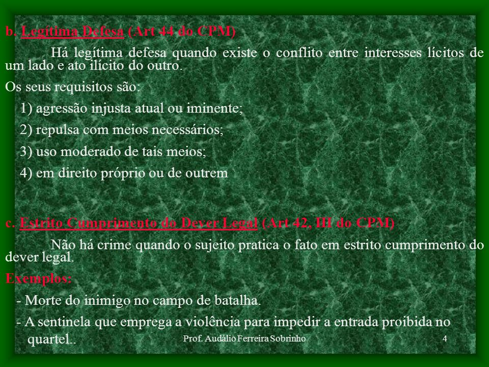 Prof. Audálio Ferreira Sobrinho3 a. Estado de Necessidade (Art 43 CPM) No estado de necessidade, há o conflito de interesses lícitos, sendo que cada u