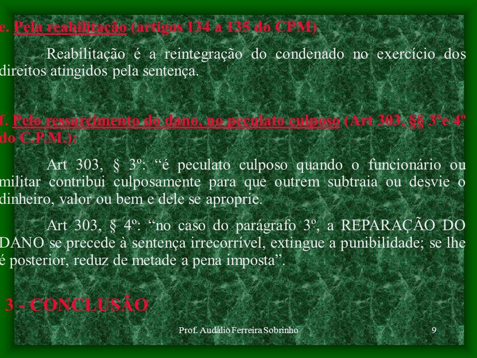 Prof. Audálio Ferreira Sobrinho8 c. Pela retroatividade da lei que não mais considera o fato como criminoso É o abolitio criminis. É retroativa a lei