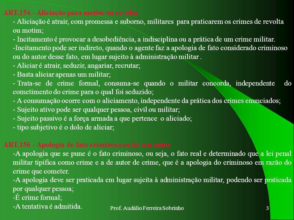 Prof. Audálio Ferreira Sobrinho2 DOS CRIMES CONTRA A AUTORIDADE, DISCIPLINA, SERVIÇO E DEVER MILITAR. ART.149 - Reunirem-se militares:... MOTIM - é um