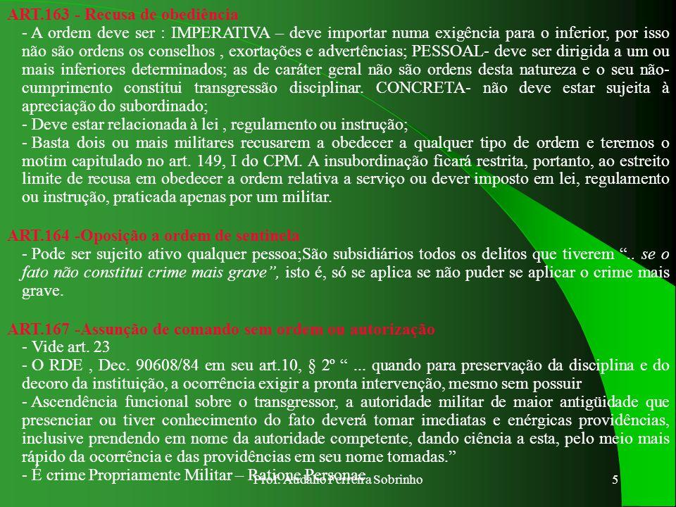 Prof. Audálio Ferreira Sobrinho4 ART.158 - Violência contra militar de serviço - O bem jurídico tutelado é o serviço militar. ART.160 - Desrespeito a