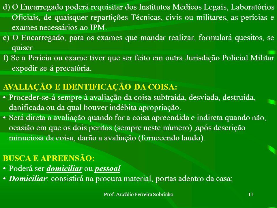 Prof. Audálio Ferreira Sobrinho10 EXAME DE CORPO DE DELITO E OUTROS: Em todos os crimes em que haja vestígios, é obrigatória a realização do Exame de