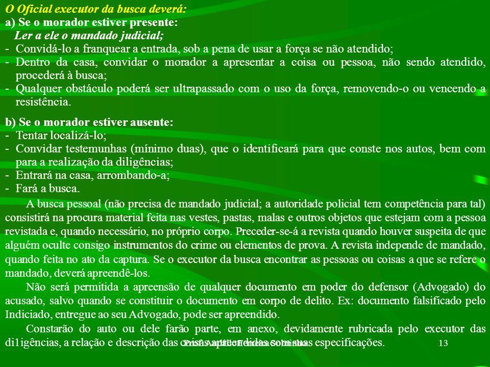 Prof. Audálio Ferreira Sobrinho12 Razões que a autorizam: a) Prender criminosos; b) Apreender coisas ligadas ao cri me; c) Apreender instrumentos; d)