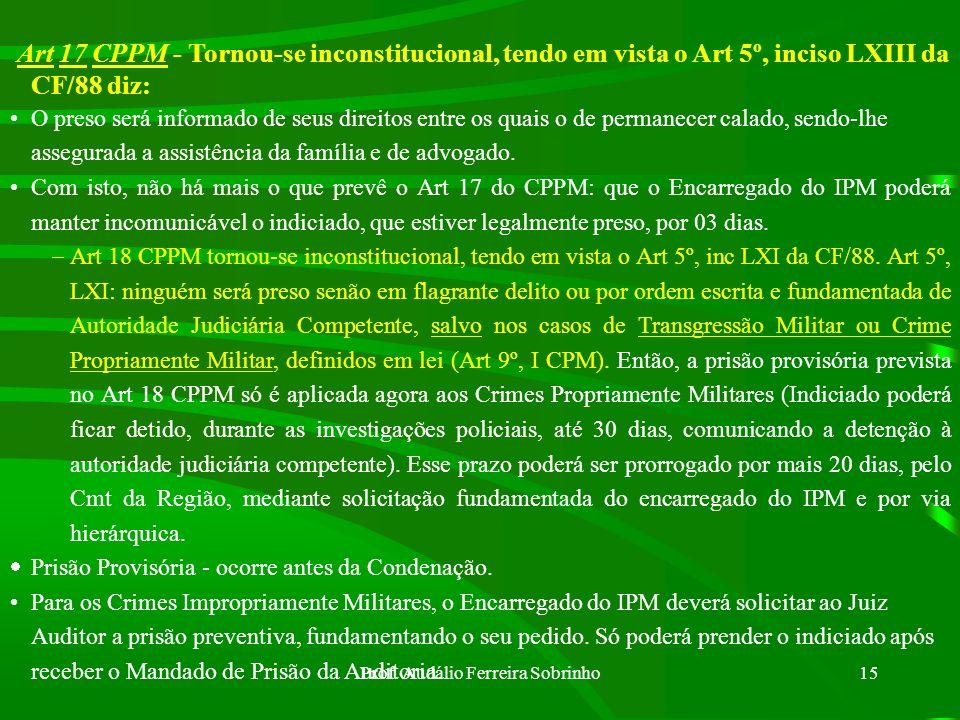 Prof. Audálio Ferreira Sobrinho14 RESTITUIÇÃO DE COISAS APREENDIDAS: As coisas não poderão ser restituídas enquanto interessarem ao Inquérito, sendo q