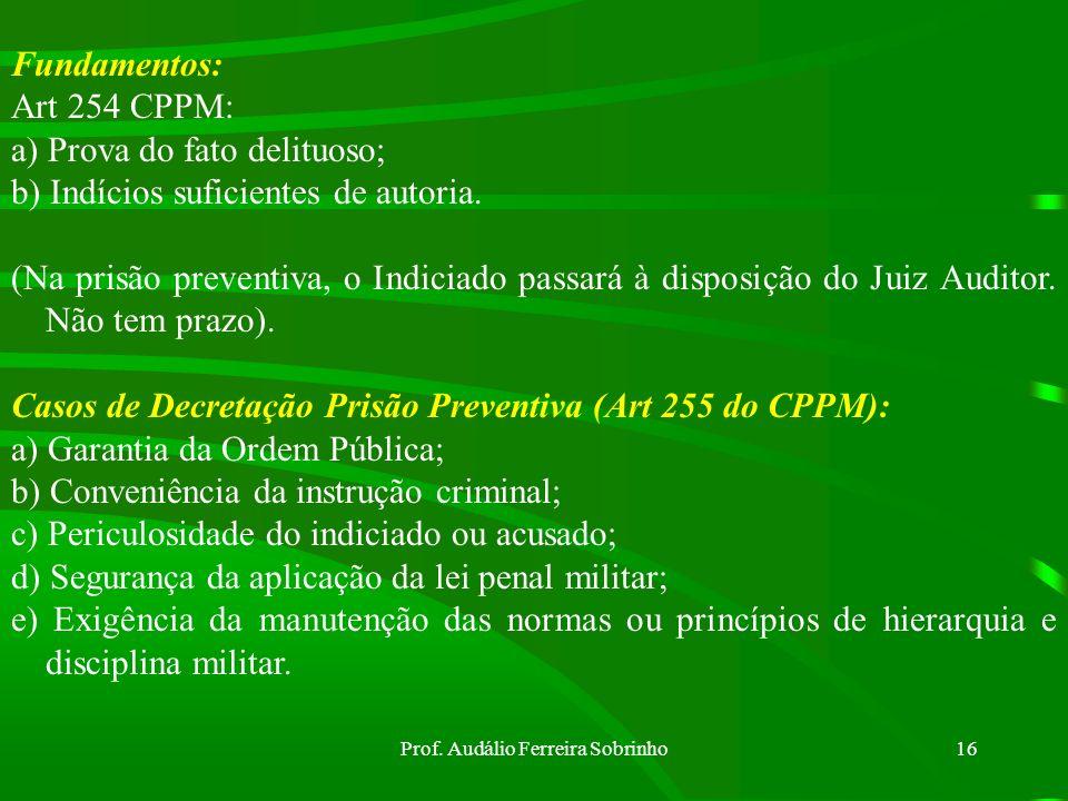 Prof. Audálio Ferreira Sobrinho15 Art 17 CPPM - Tornou-se inconstitucional, tendo em vista o Art 5º, inciso LXIII da CF/88 diz: O preso será informado