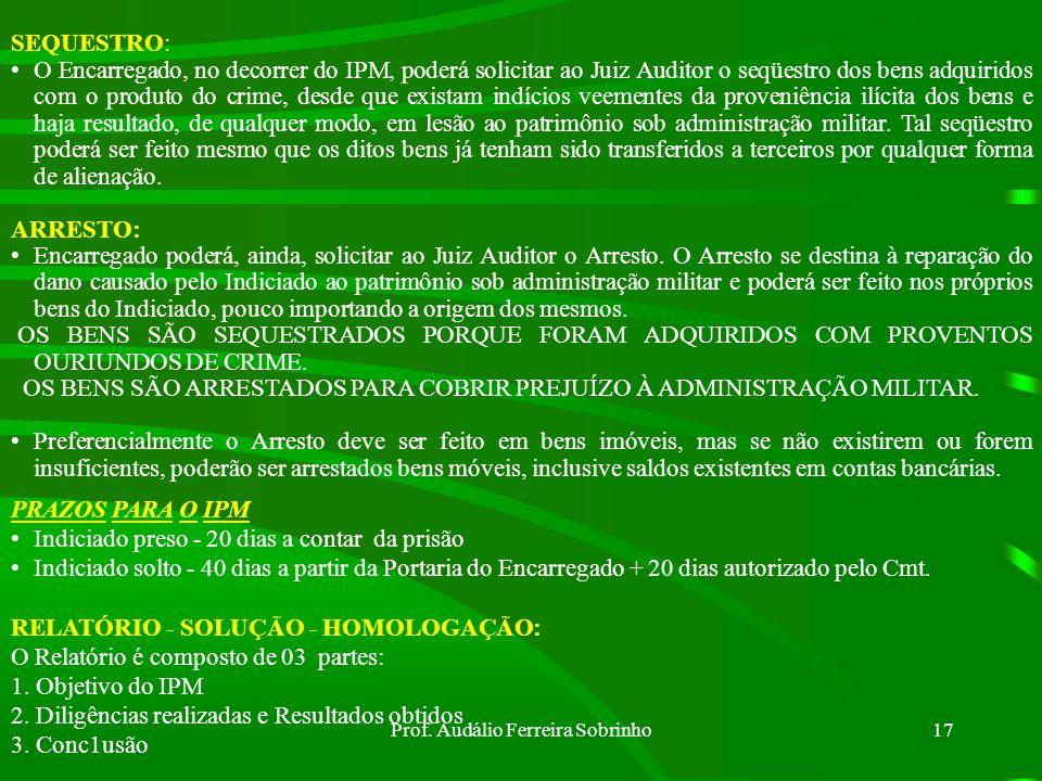 Prof. Audálio Ferreira Sobrinho16 Fundamentos: Art 254 CPPM: a) Prova do fato delituoso; b) Indícios suficientes de autoria. (Na prisão preventiva, o