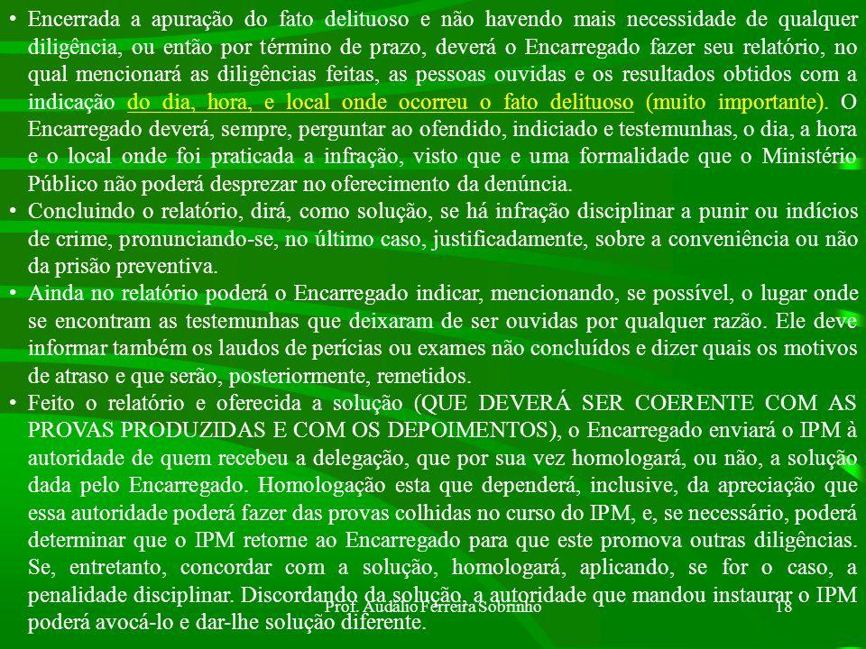 Prof. Audálio Ferreira Sobrinho17 SEQUESTRO: O Encarregado, no decorrer do IPM, poderá solicitar ao Juiz Auditor o seqüestro dos bens adquiridos com o