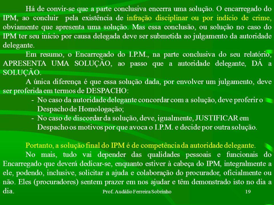 Prof. Audálio Ferreira Sobrinho18 Encerrada a apuração do fato delituoso e não havendo mais necessidade de qualquer diligência, ou então por término d