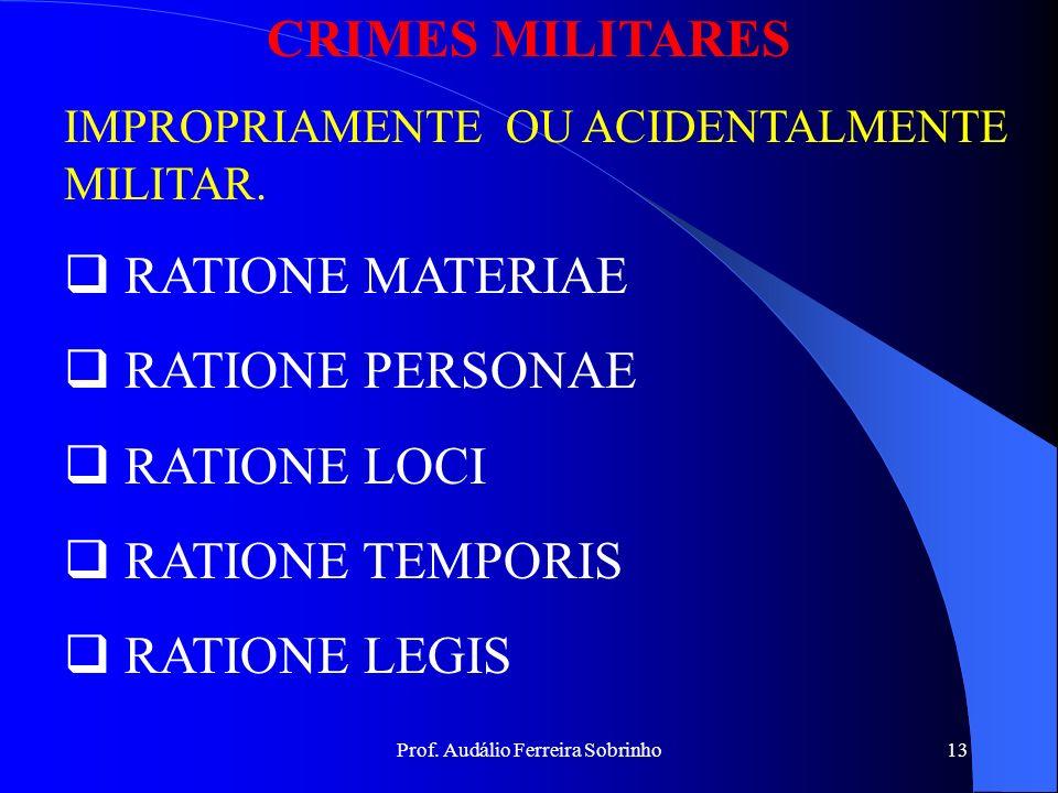 Prof. Audálio Ferreira Sobrinho12 CRIMES MILITARES PROPRIAMENTE MILITAR RATIONE MATERIAE CARÁTER MILITAR DO AGENTE QUALIDADE MILITAR DO ATO