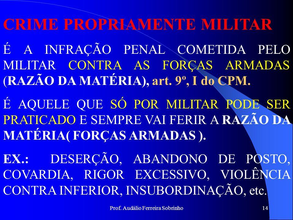 Prof. Audálio Ferreira Sobrinho13 CRIMES MILITARES IMPROPRIAMENTE OU ACIDENTALMENTE MILITAR. RATIONE MATERIAE RATIONE PERSONAE RATIONE LOCI RATIONE TE