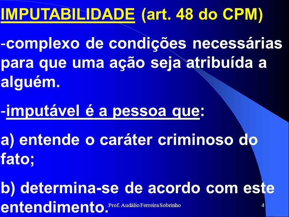Prof. Audálio Ferreira Sobrinho3 S U M Á R I O I. INTRODUÇÃO 2. IMPUTABILIDAE E RESPONSABILIDADE PENAL 4. CRIMES MILITARES 5. CAUSAS DIRIMENTES E JUST