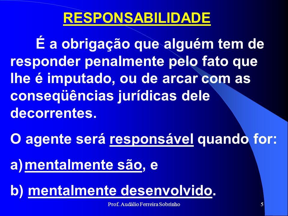 Prof. Audálio Ferreira Sobrinho4 IMPUTABILIDADE (art. 48 do CPM) -complexo de condições necessárias para que uma ação seja atribuída a alguém. -imputá