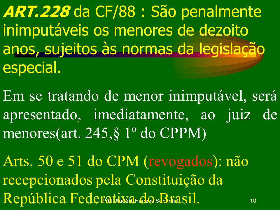 Prof. Audálio Ferreira Sobrinho9 LXIII- o preso será informado de seus direitos, entre os quais o de permanecer calado, sendo-lhe assegurada a assistê