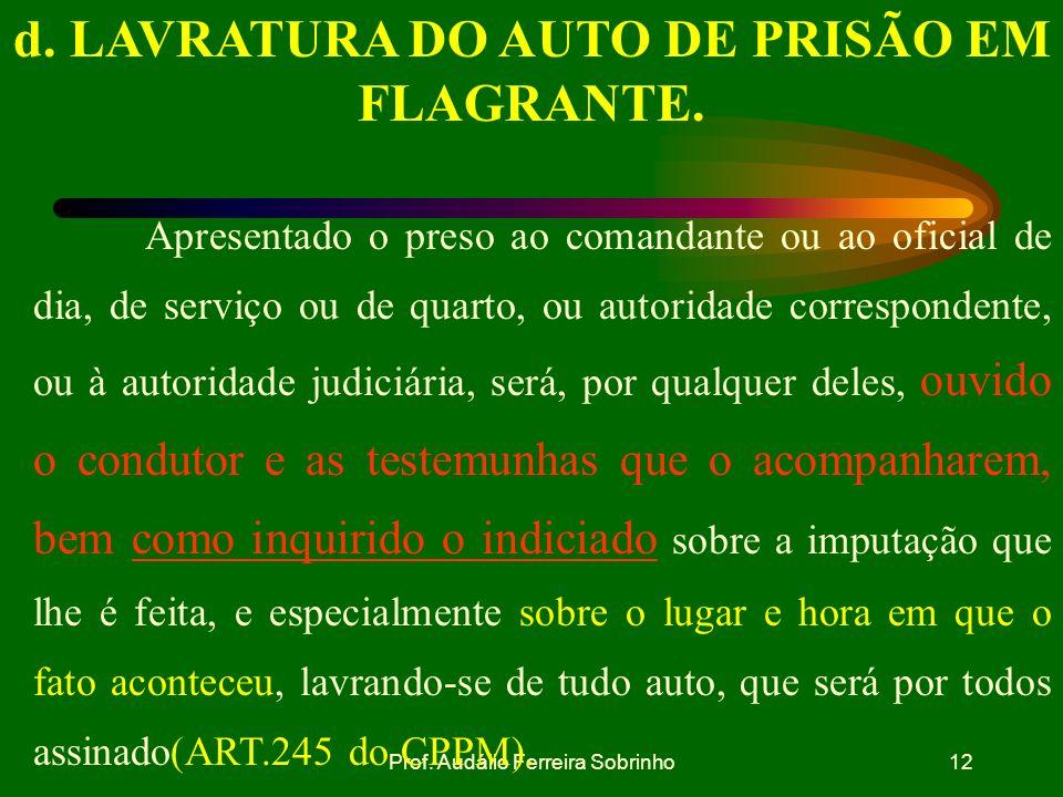 Prof. Audálio Ferreira Sobrinho11 c. CONDUTA DO MILITAR QUANTO AO PRESO 1) Informar sobre : direito de permanecer calado; assistência da família e adv