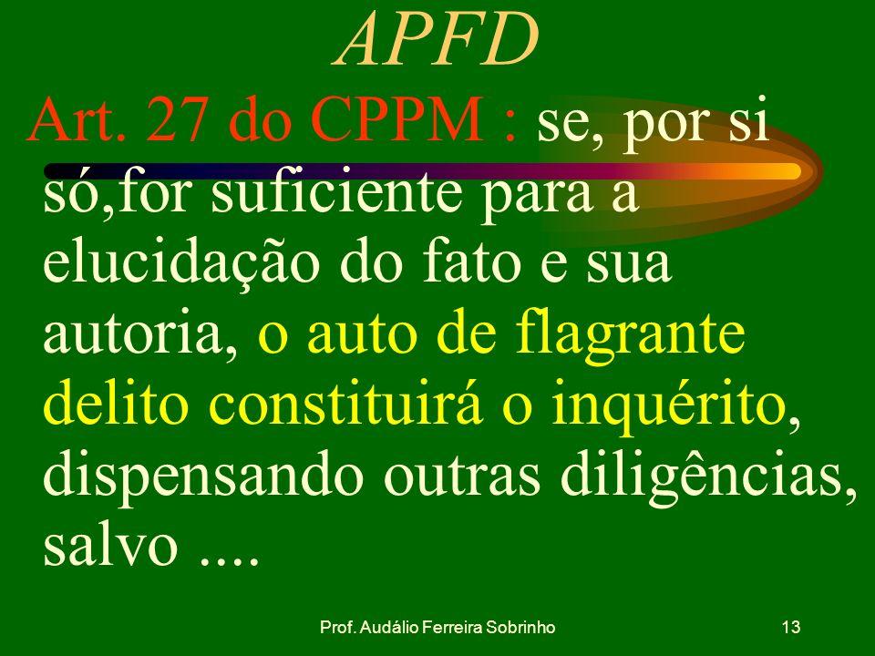 Prof. Audálio Ferreira Sobrinho12 d. LAVRATURA DO AUTO DE PRISÃO EM FLAGRANTE. Apresentado o preso ao comandante ou ao oficial de dia, de serviço ou d