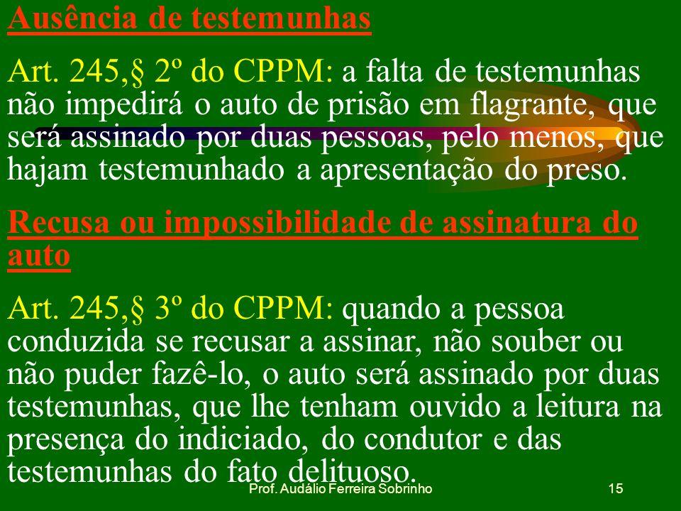 Prof. Audálio Ferreira Sobrinho14 Infração permanente Art.244,§único do CPPM: nas infrações permanentes, considera-se o agente em flagrante delito enq
