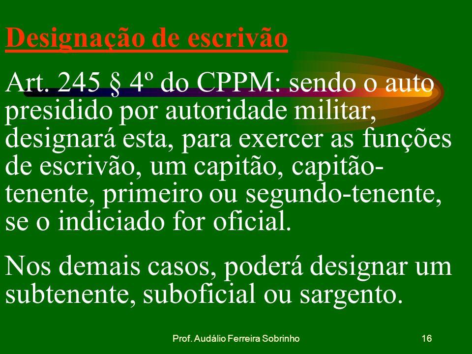 Prof. Audálio Ferreira Sobrinho15 Ausência de testemunhas Art. 245,§ 2º do CPPM: a falta de testemunhas não impedirá o auto de prisão em flagrante, qu
