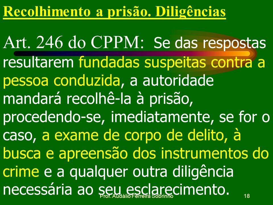 Prof. Audálio Ferreira Sobrinho17 Falta ou impedimento de escrivão Art. 245,§ 5º do CPPM : na falta ou impedimento de escrivão ou das pessoas referida