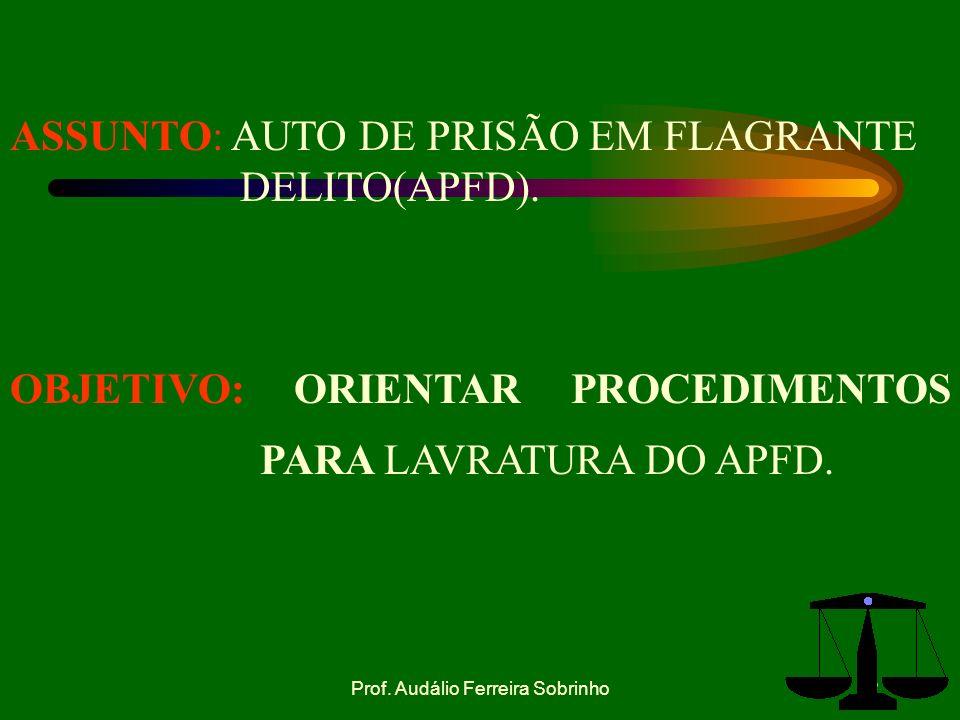 Prof.Audálio Ferreira Sobrinho12 d. LAVRATURA DO AUTO DE PRISÃO EM FLAGRANTE.