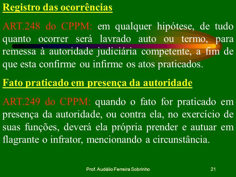 Prof. Audálio Ferreira Sobrinho20 Passagem do preso à disposição do Juiz Art. 251, § único do CPPM: lavrado o auto de flagrante delito, o preso passar