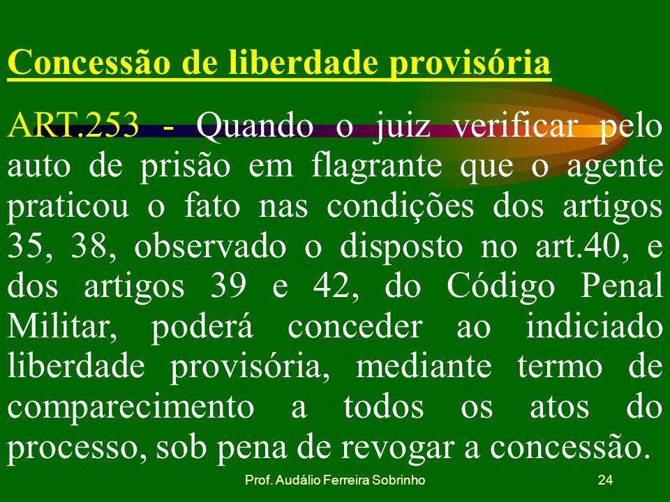Prof. Audálio Ferreira Sobrinho23 Devolução do auto ART.252 do CPPM - O auto poderá ser mandado ou devolvido à autoridade militar, pelo juiz ou a requ