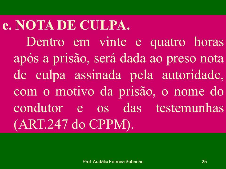 Prof. Audálio Ferreira Sobrinho24 Concessão de liberdade provisória ART.253 - Quando o juiz verificar pelo auto de prisão em flagrante que o agente pr