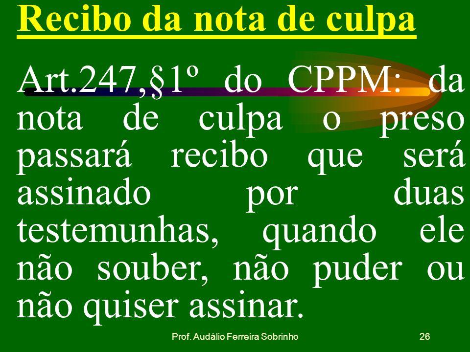 Prof. Audálio Ferreira Sobrinho25 e. NOTA DE CULPA. Dentro em vinte e quatro horas após a prisão, será dada ao preso nota de culpa assinada pela autor