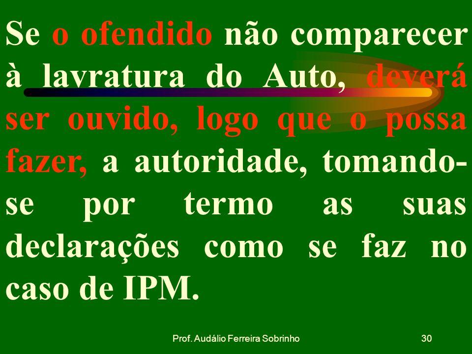 Prof. Audálio Ferreira Sobrinho29 Finda a lavratura do Auto, a autoridade fará recolher o preso e tomará as providências para ser procedido, quanto an
