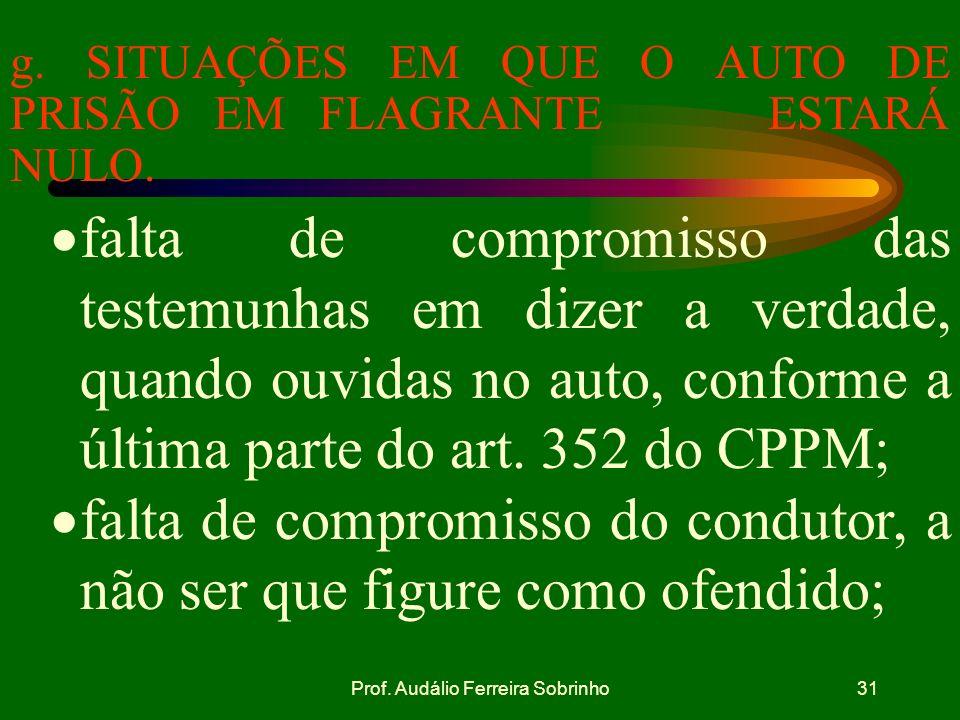 Prof. Audálio Ferreira Sobrinho30 Se o ofendido não comparecer à lavratura do Auto, deverá ser ouvido, logo que o possa fazer, a autoridade, tomando-