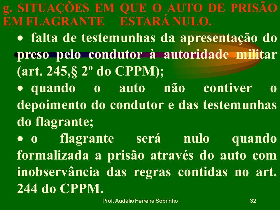 Prof. Audálio Ferreira Sobrinho31 g. SITUAÇÕES EM QUE O AUTO DE PRISÃO EM FLAGRANTE ESTARÁ NULO. falta de compromisso das testemunhas em dizer a verda