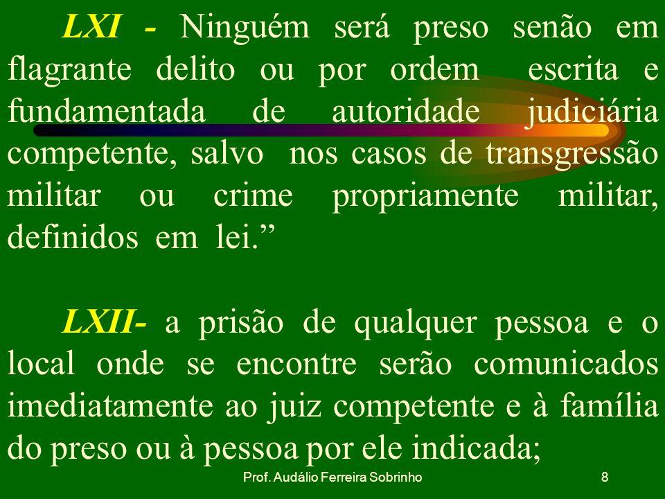 Prof. Audálio Ferreira Sobrinho7 b. APLICABILIDADE Nas infrações permanentes, considera-se o agente em flagrante delito, enquanto não cessar a permanê