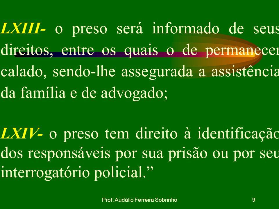 Prof. Audálio Ferreira Sobrinho8 LXI - Ninguém será preso senão em flagrante delito ou por ordem escrita e fundamentada de autoridade judiciária compe