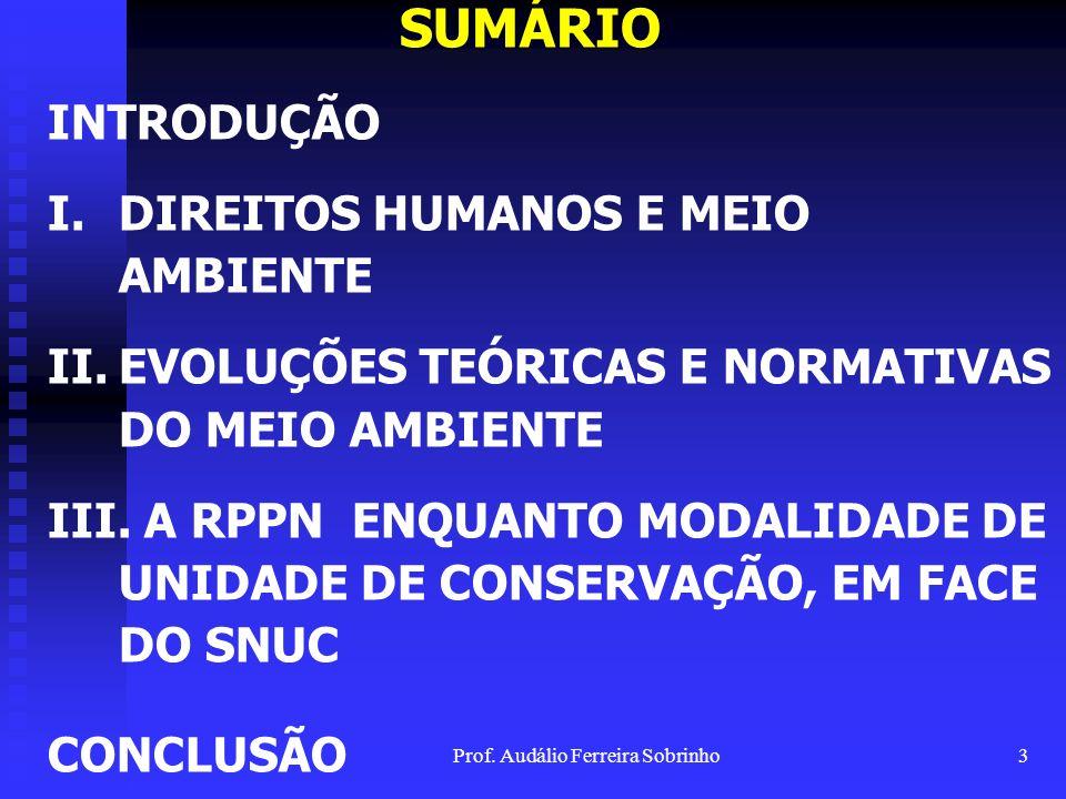 Prof. Audálio Ferreira Sobrinho2 TEMA: A RESERVA PARTICULAR DO PATRIMÔNIO NATURAL COMO INSTRUMENTO DE EFETIVAÇÃO DO DIREITO FUNDAMENTAL AO MEIO AMBIEN