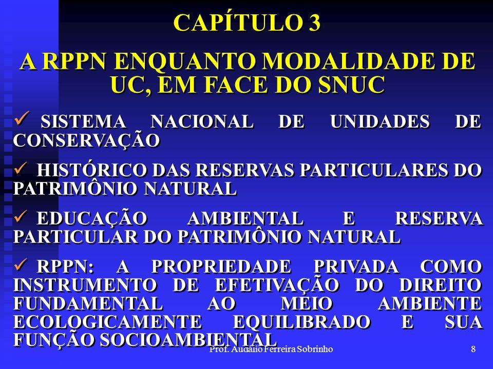 Prof. Audálio Ferreira Sobrinho7 CAPÍTULO 3 SISTEMA NACIONAL DE UNIDADES DE CONSERVAÇÃO UNIDADES DE PROTEÇÃO INTEGRAL 1. Estação Ecológica 2. Reserva