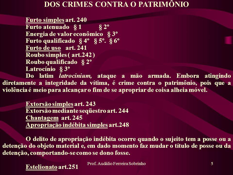 Prof. Audálio Ferreira Sobrinho5 DOS CRIMES CONTRA O PATRIMÔNIO Furto simples art. 240 Furto atenuado § 1 § 2º Energia de valor econômico § 3º Furto q