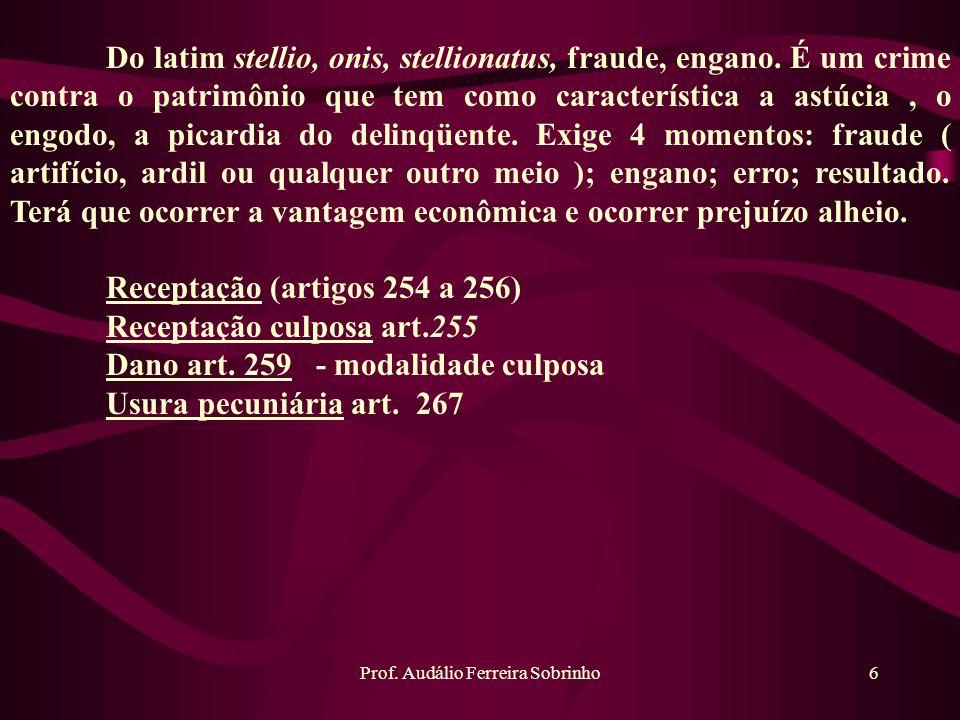 Prof. Audálio Ferreira Sobrinho6 Do latim stellio, onis, stellionatus, fraude, engano. É um crime contra o patrimônio que tem como característica a as