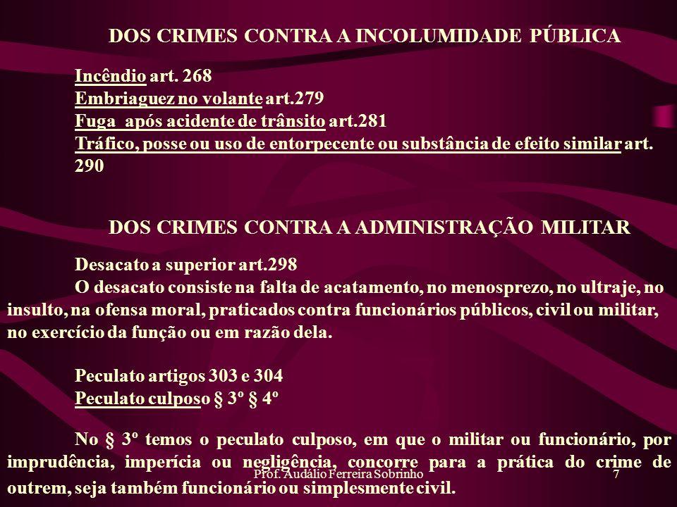 Prof. Audálio Ferreira Sobrinho7 DOS CRIMES CONTRA A INCOLUMIDADE PÚBLICA Incêndio art. 268 Embriaguez no volante art.279 Fuga após acidente de trânsi