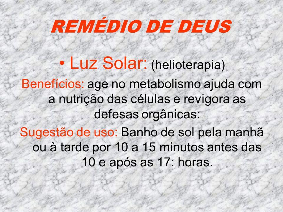 Luz Solar: (helioterapia) Benefícios: age no metabolismo ajuda com a nutrição das células e revigora as defesas orgânicas: Sugestão de uso: Banho de s