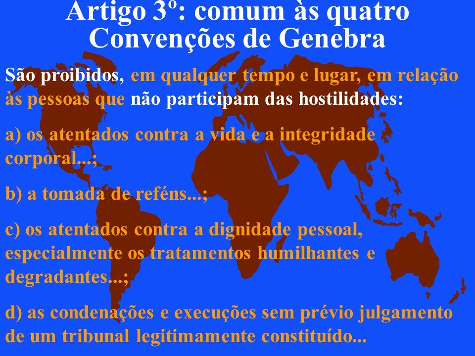 Artigo 3º: comum às quatro Convenções de Genebra uAs pessoas que não participam diretamente das hostilidades, inclusive os membros das Forças Armadas