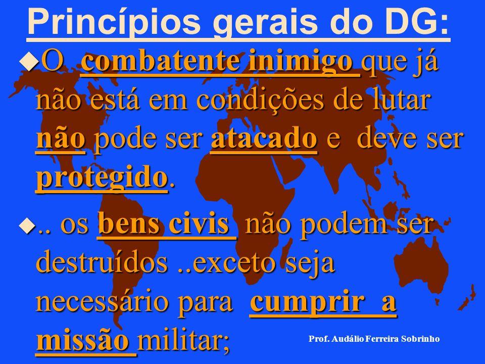 : 4. Princípios gerais do DG: u..a luta deve dirigir-se exclusivamente contra o combatente inimigo.....não contra os civis; u..os ataques devem dirigi