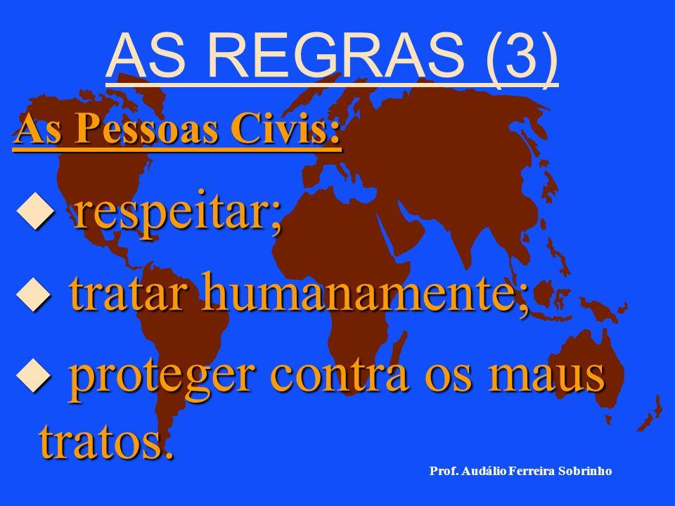 AS REGRAS (2) Os Combatentes inimigos que se rendem: u respeitar sua vida; u desarmar; u tratar humanamente; u entregar a seu superior.