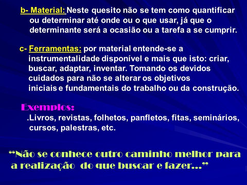 b- Material: Neste quesito não se tem como quantificar ou determinar até onde ou o que usar, já que o determinante será a ocasião ou a tarefa a se cum