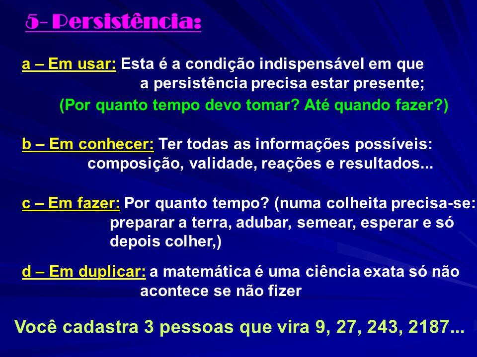 5- Persistência: a – Em usar: Esta é a condição indispensável em que a persistência precisa estar presente; b – Em conhecer: Ter todas as informações