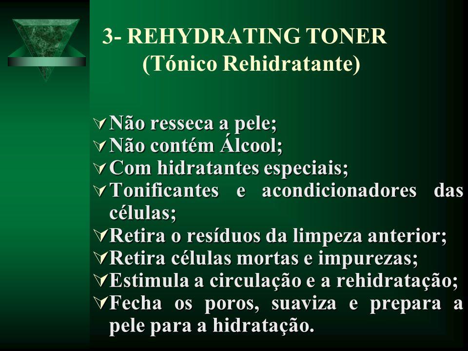 3- REHYDRATING TONER (Tónico Rehidratante) Não resseca a pele; Não resseca a pele; Não contém Álcool; Não contém Álcool; Com hidratantes especiais; Co