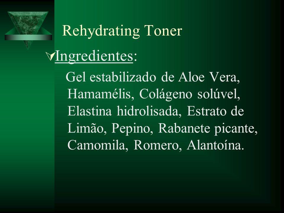Rehydrating Toner Ingredientes: Gel estabilizado de Aloe Vera, Hamamélis, Colágeno solúvel, Elastina hidrolisada, Estrato de Limão, Pepino, Rabanete p