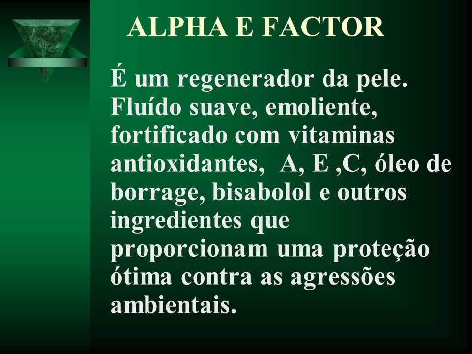 ALPHA E FACTOR É um regenerador da pele. Fluído suave, emoliente, fortificado com vitaminas antioxidantes, A, E,C, óleo de borrage, bisabolol e outros